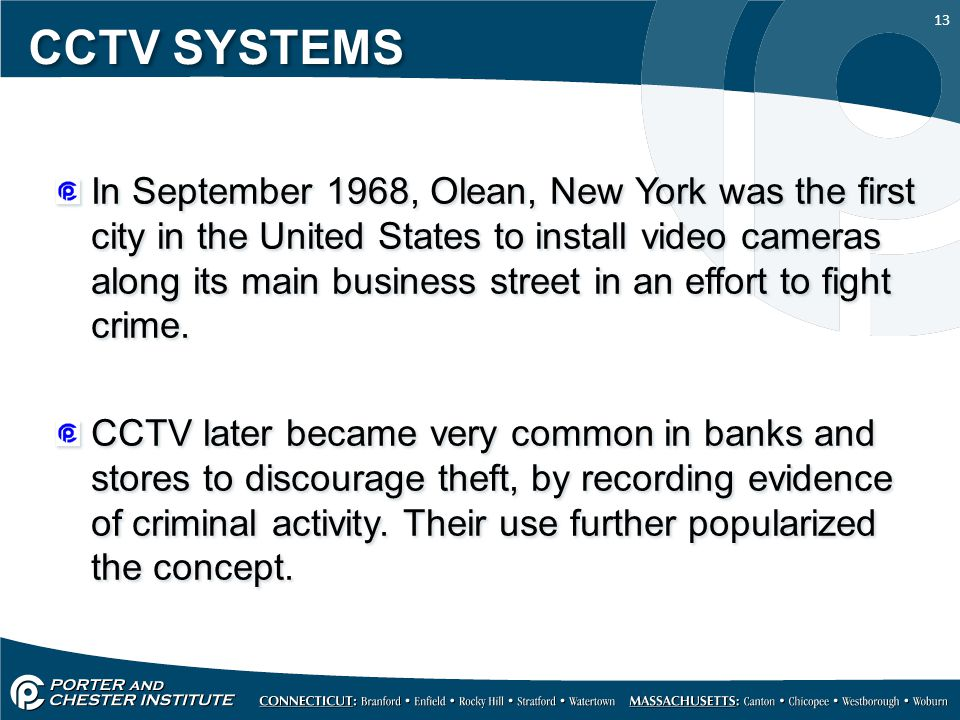 13 CCTV SYSTEMS In September 1968, Olean, New York was the first city in the United States to install video cameras along its main business street in