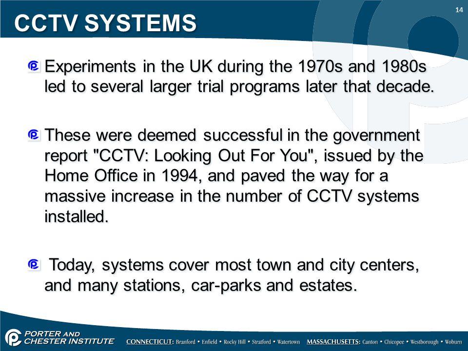 14 CCTV SYSTEMS Experiments in the UK during the 1970s and 1980s led to several larger trial programs later that decade. These were deemed successful