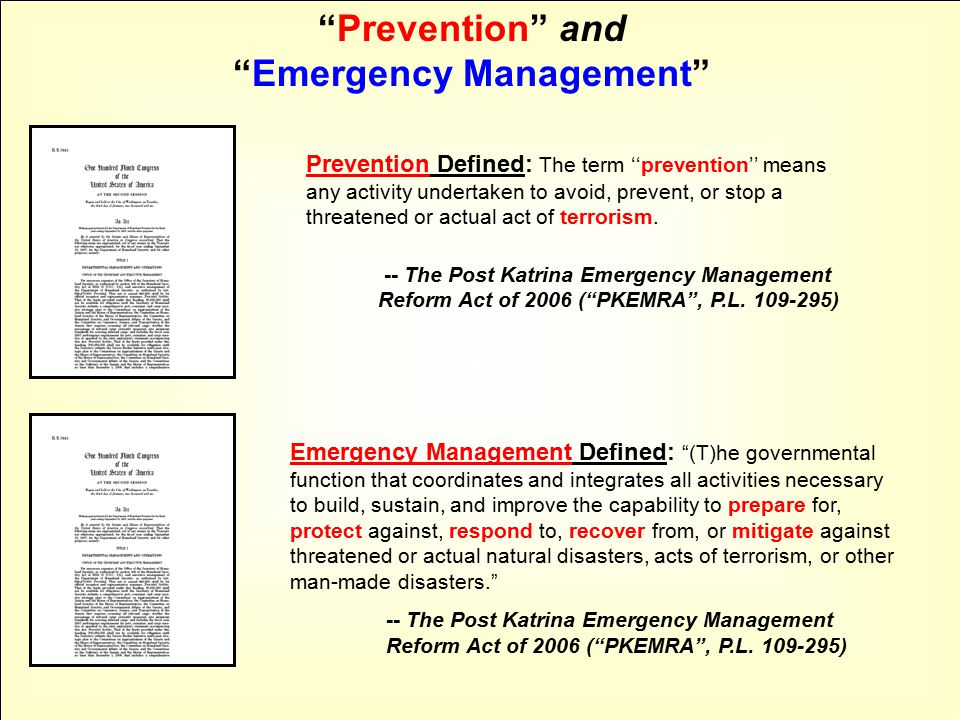"""""""Prevention"""" and """"Emergency Management"""" Emergency Management Defined: """"(T)he governmental function that coordinates and integrates all activities nece"""