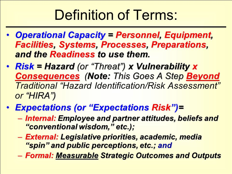 Definition of Terms: Operational Capacity = Personnel, Equipment, Facilities, Systems, Processes, Preparations, and the Readiness to use them.Operatio