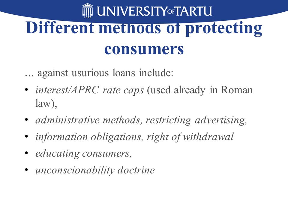 Measures of the CCD not enough The consumer protection measures of the Consumer Credit Directive (implemented in the Estonian Law of Obligations Act): information obligations and right to withdrawal Applicable to microcredit But: not enough for efficient consumer protection