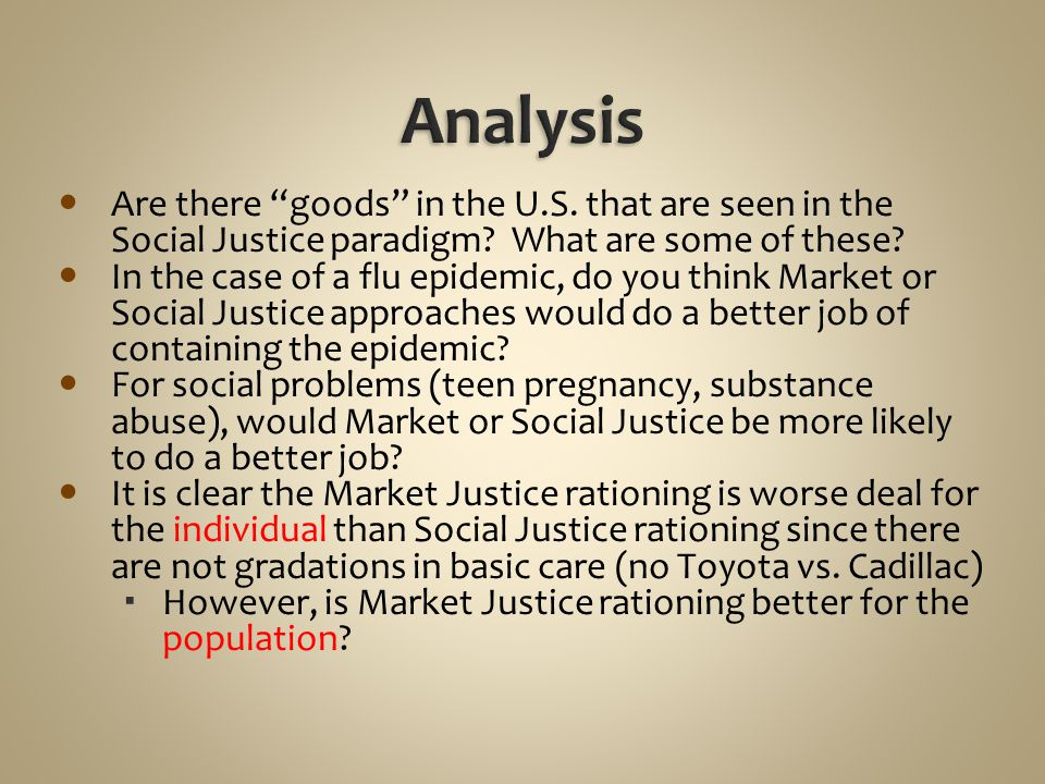 """Are there """"goods"""" in the U.S. that are seen in the Social Justice paradigm? What are some of these? In the case of a flu epidemic, do you think Market"""