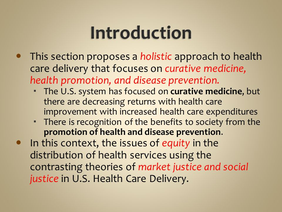 This section proposes a holistic approach to health care delivery that focuses on curative medicine, health promotion, and disease prevention.  The U