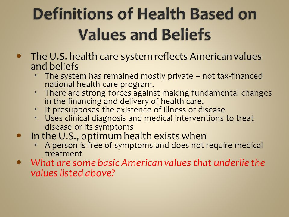 The U.S. health care system reflects American values and beliefs  The system has remained mostly private – not tax-financed national health care prog