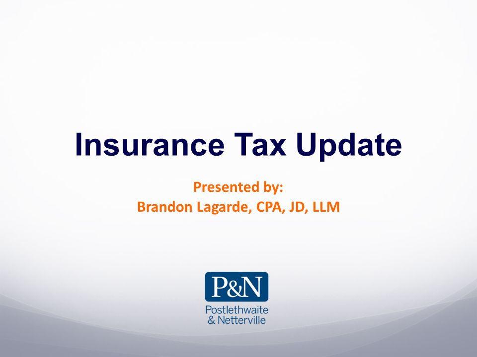 Insurance Tax Update Presented by: Brandon Lagarde, CPA, JD, LLM