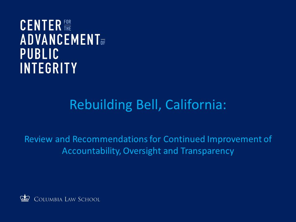 Rebuilding Bell, California: Review and Recommendations for Continued Improvement of Accountability, Oversight and Transparency