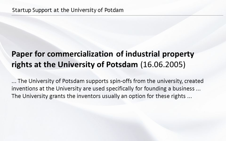Startup Support at the University of Potdam Paper for commercialization of industrial property rights at the University of Potsdam (16.06.2005)...