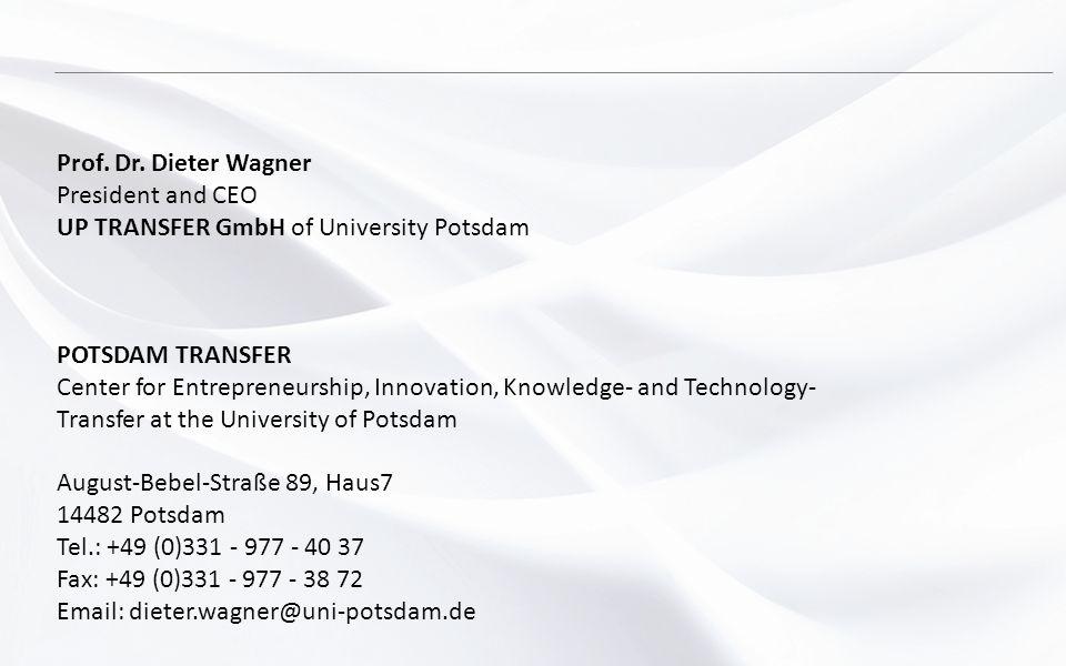 Prof. Dr. Dieter Wagner President and CEO UP TRANSFER GmbH of University Potsdam POTSDAM TRANSFER Center for Entrepreneurship, Innovation, Knowledge-