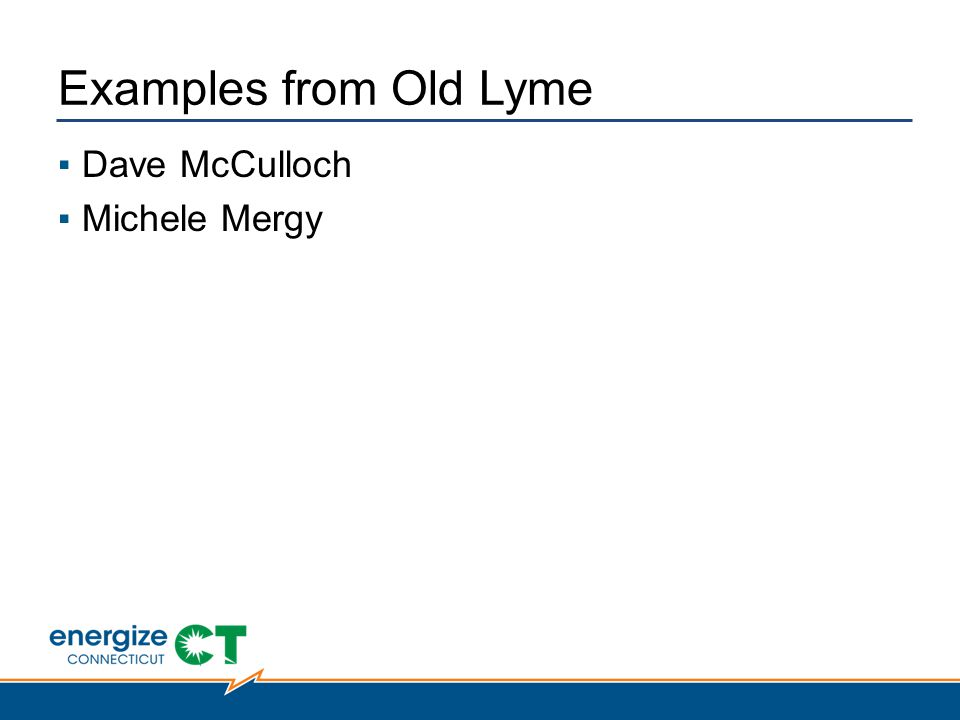 Examples from Old Lyme ▪Dave McCulloch ▪Michele Mergy