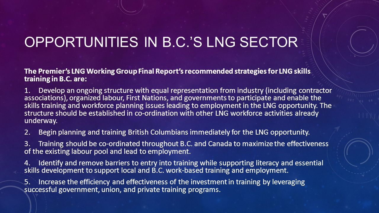 OPPORTUNITIES IN B.C.'S LNG SECTOR The Premier's LNG Working Group Final Report's recommended strategies for LNG skills training in B.C.