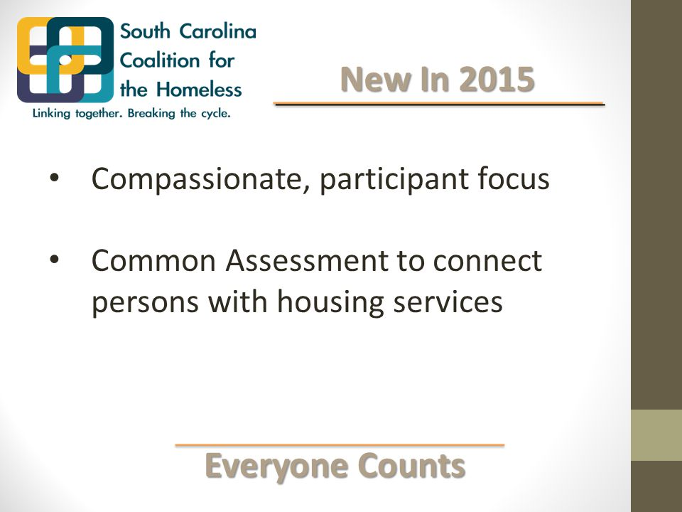 Everyone Counts Everyone Counts New In 2015 New In 2015 Compassionate, participant focus Common Assessment to connect persons with housing services