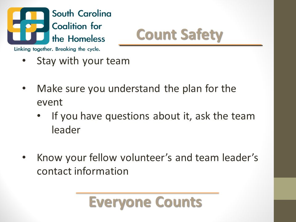 Everyone Counts Everyone Counts Count Safety Count Safety Stay with your team Make sure you understand the plan for the event If you have questions about it, ask the team leader Know your fellow volunteer's and team leader's contact information