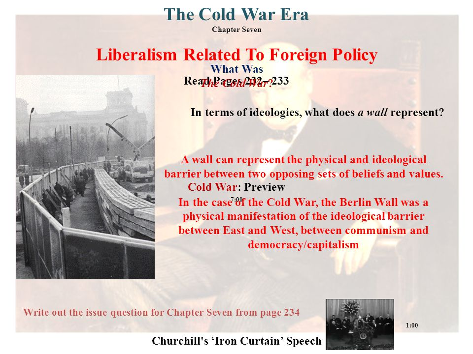 Liberalism Related To Foreign Policy Read Pages 232– 233 Write out the issue question for Chapter Seven from page 234 In terms of ideologies, what does a wall represent.