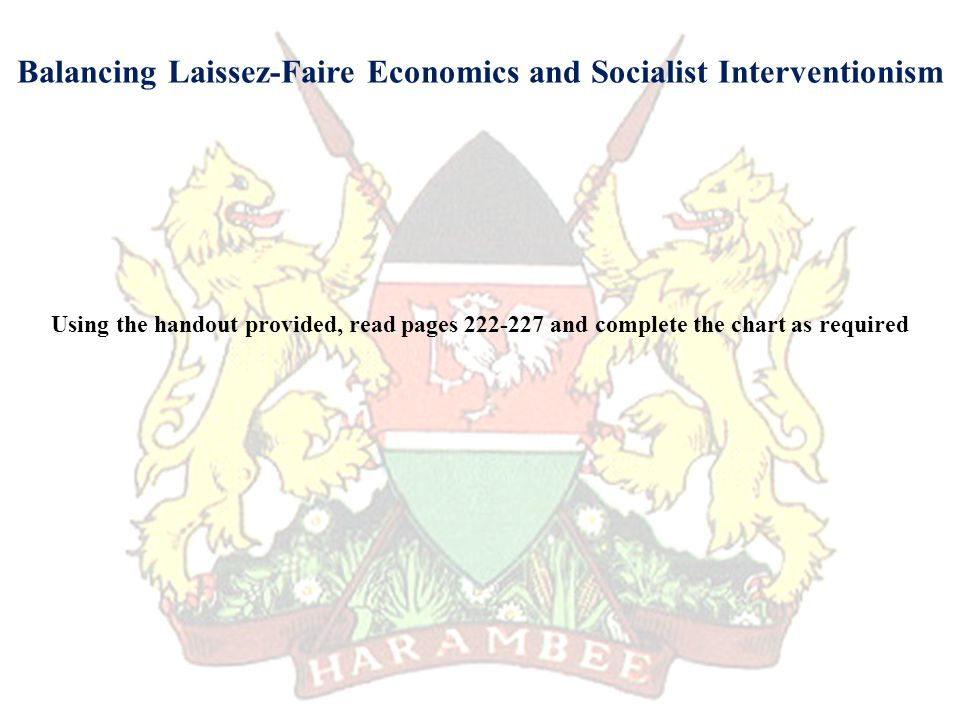 Balancing Laissez-Faire Economics and Socialist Interventionism Using the handout provided, read pages 222-227 and complete the chart as required
