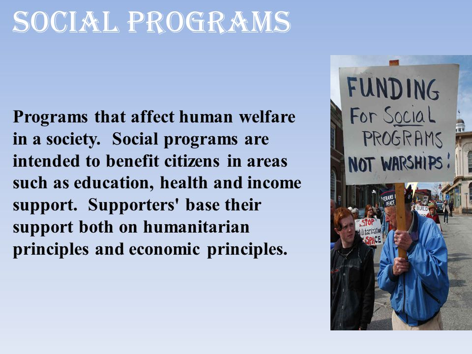 Social programs Programs that affect human welfare in a society.
