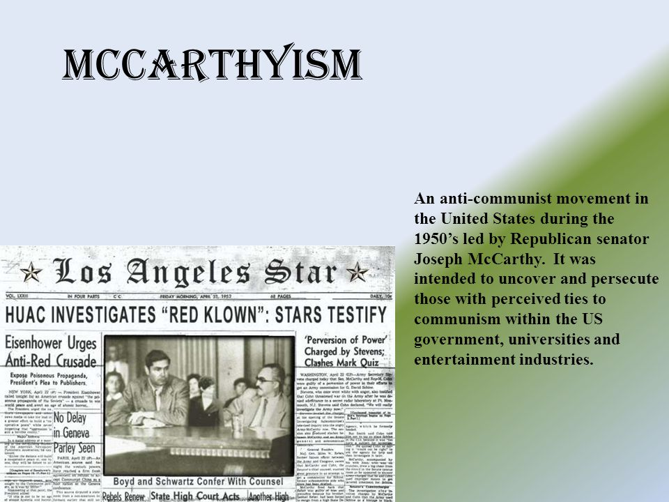 McCarthyism An anti-communist movement in the United States during the 1950's led by Republican senator Joseph McCarthy.