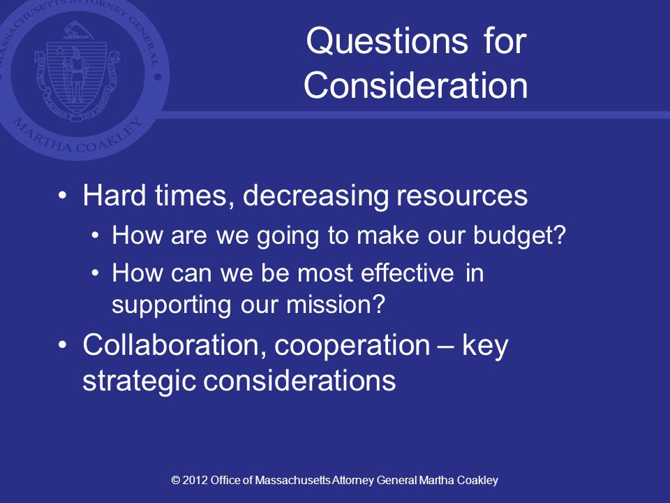 Questions for Consideration Hard times, decreasing resources How are we going to make our budget.