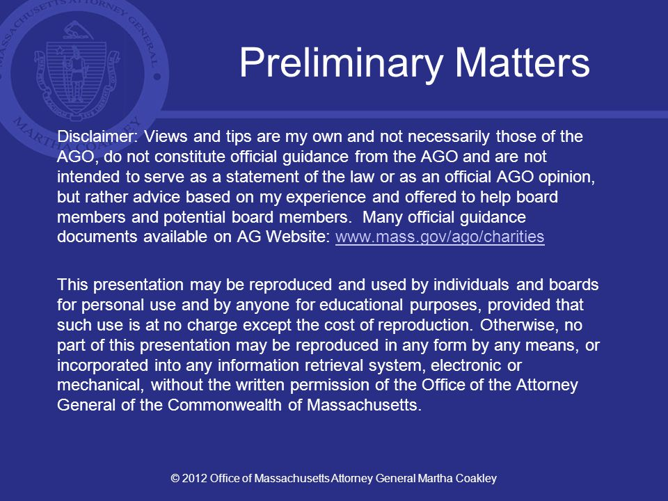 Outline AGO Jurisdiction: Public Charities Director Duties Violations, Problems, Enforcement and Solutions Best Practices, Tips and Resources Questions to Consider © 2012 Office of Massachusetts Attorney General Martha Coakley