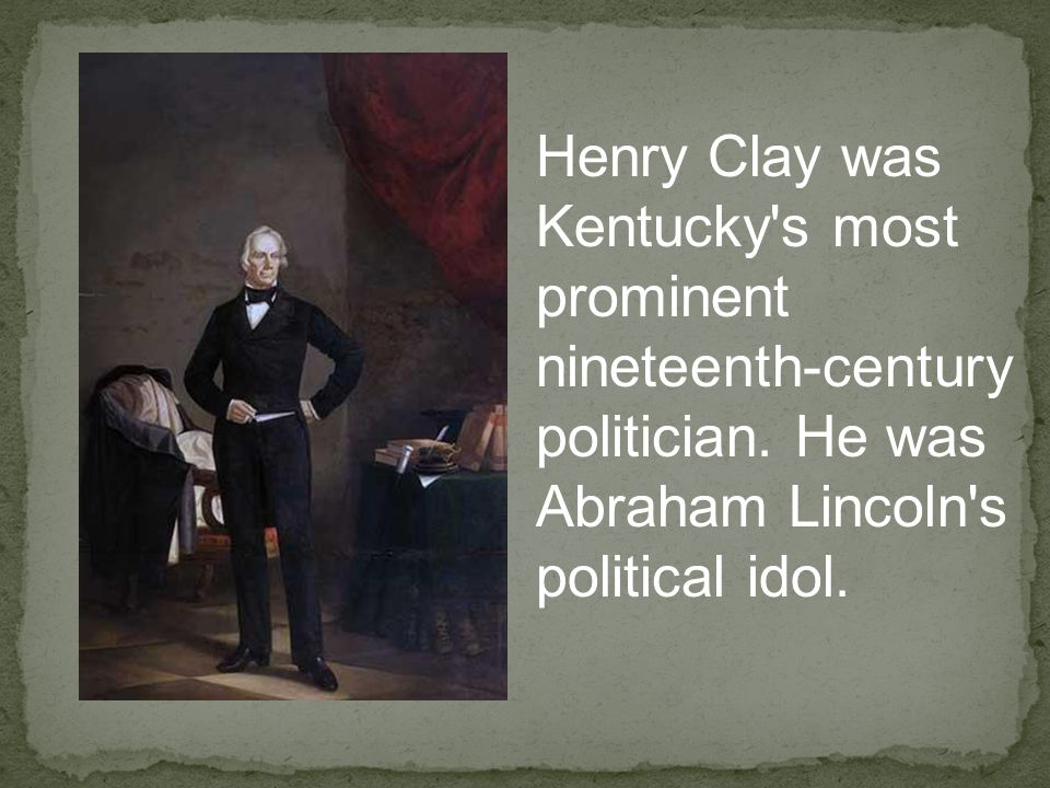 Henry Clay was Kentucky s most prominent nineteenth-century politician.