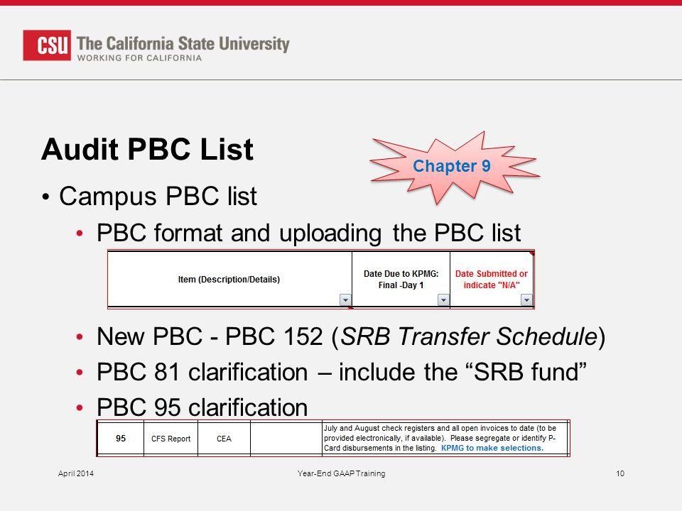 Audit PBC List Campus PBC list PBC format and uploading the PBC list New PBC - PBC 152 (SRB Transfer Schedule) PBC 81 clarification – include the SRB fund PBC 95 clarification April 2014Year-End GAAP Training10 Chapter 9