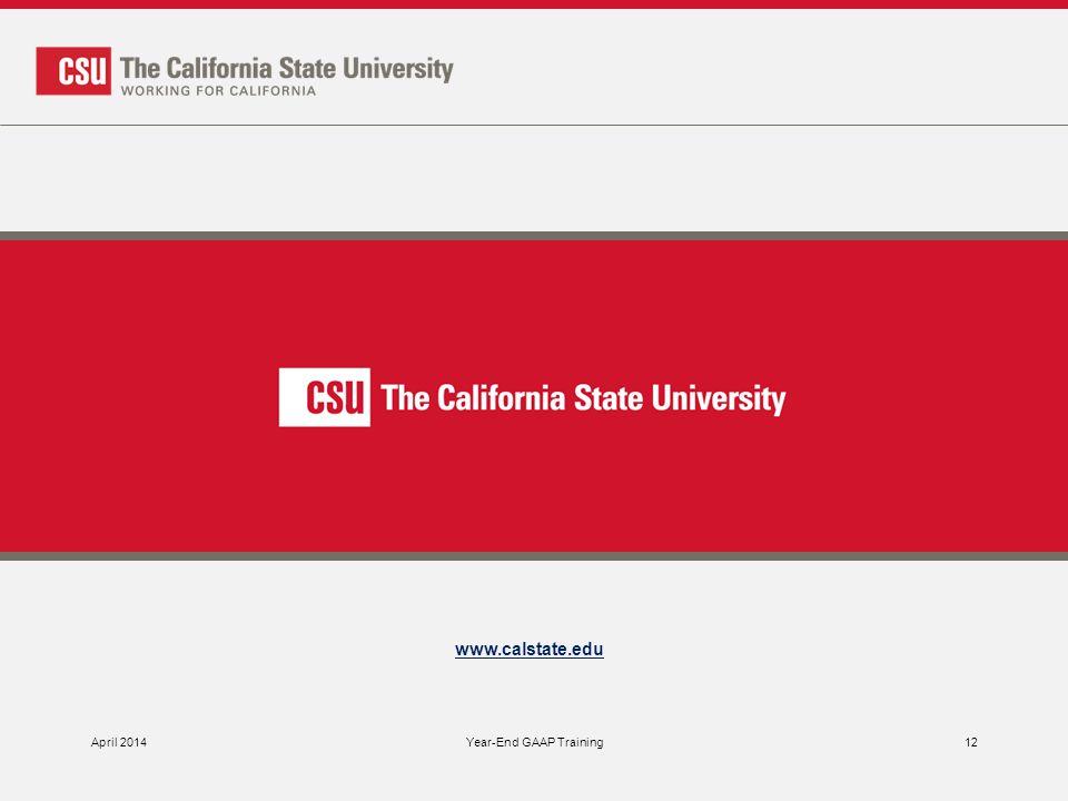 www.calstate.edu April 2014Year-End GAAP Training12