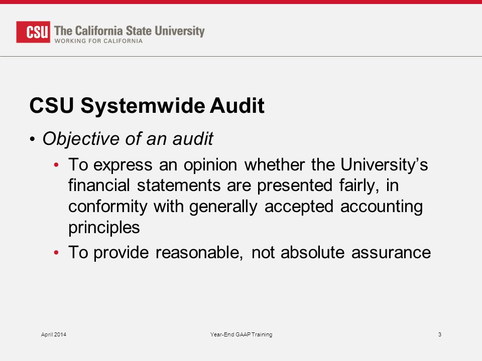 CSU Systemwide Audit Management's responsibilities Adopting sound accounting policies Fairly presenting the financial statements in conformity with GAAP Establishing and maintaining effective internal control over financial reporting Establishing and maintaining internal controls to prevent, deter and detect fraud April 2014Year-End GAAP Training4