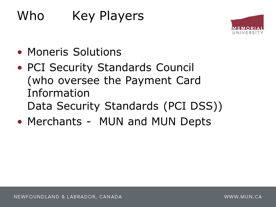 WhoKey Players Moneris Solutions PCI Security Standards Council (who oversee the Payment Card Information Data Security Standards (PCI DSS)) Merchants
