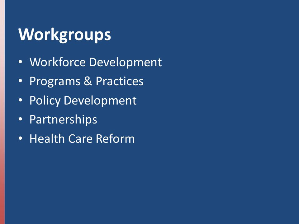 Workgroups Workforce Development Programs & Practices Policy Development Partnerships Health Care Reform