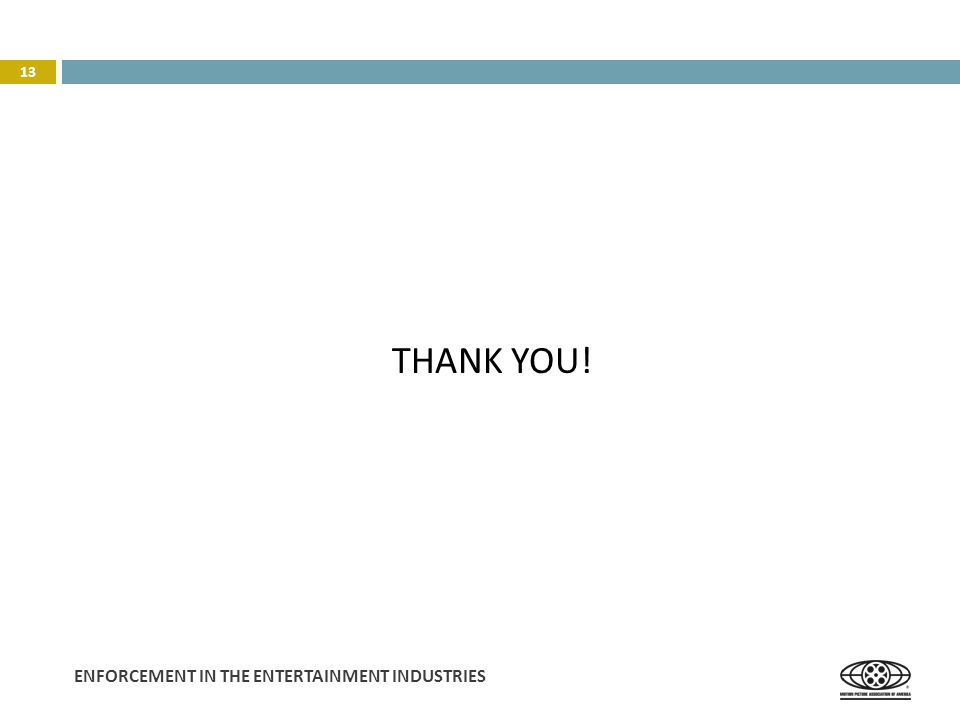ENFORCEMENT IN THE ENTERTAINMENT INDUSTRIES THANK YOU! 13