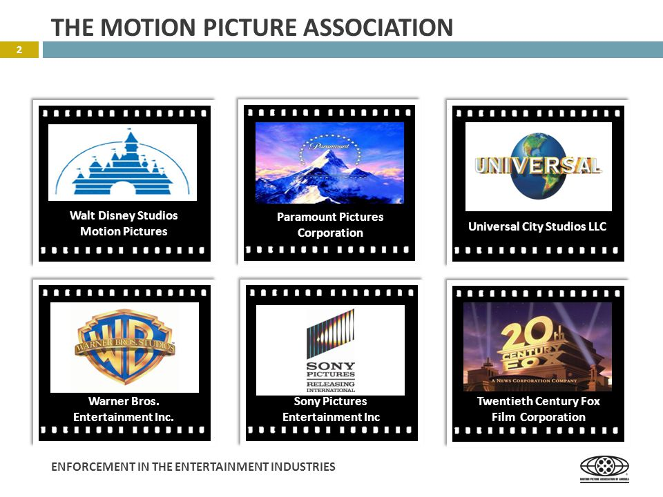 ENFORCEMENT IN THE ENTERTAINMENT INDUSTRIES 2 THE MOTION PICTURE ASSOCIATION Walt Disney Studios Motion Pictures Paramount Pictures Corporation Universal City Studios LLC Warner Bros.