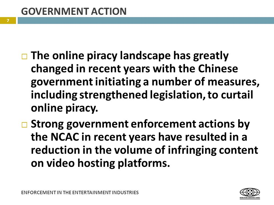 ENFORCEMENT IN THE ENTERTAINMENT INDUSTRIES  The online piracy landscape has greatly changed in recent years with the Chinese government initiating a number of measures, including strengthened legislation, to curtail online piracy.
