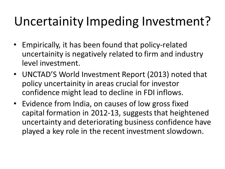 Uncertainity Impeding Investment.