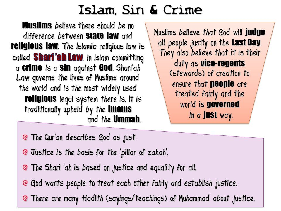 Islam, Sin & Crime Muslims believe that God will judge all people justly on the Last Day. They also believe that it is their duty as vice-regents (ste