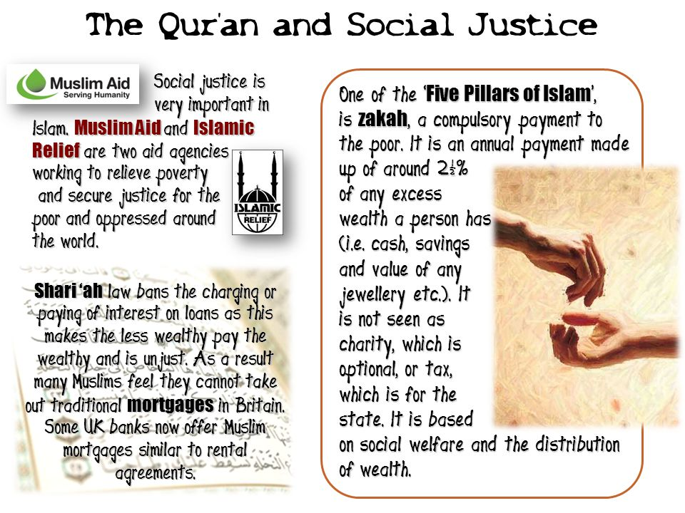 Social justice is Social justice is very important in Islam. Muslim Aid and Islamic Relief are two aid agencies working to relieve poverty very import