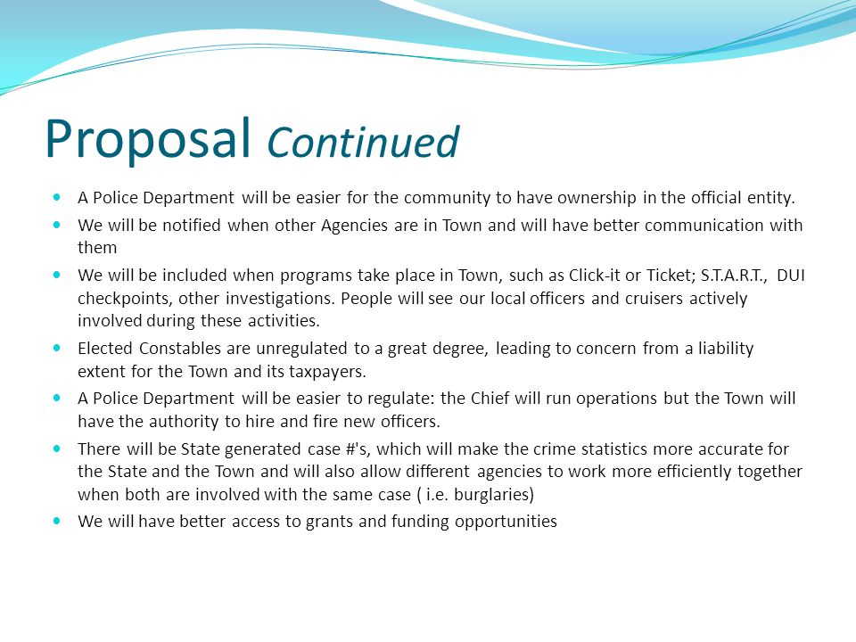 Proposal Continued A Police Department will be easier for the community to have ownership in the official entity. We will be notified when other Agenc