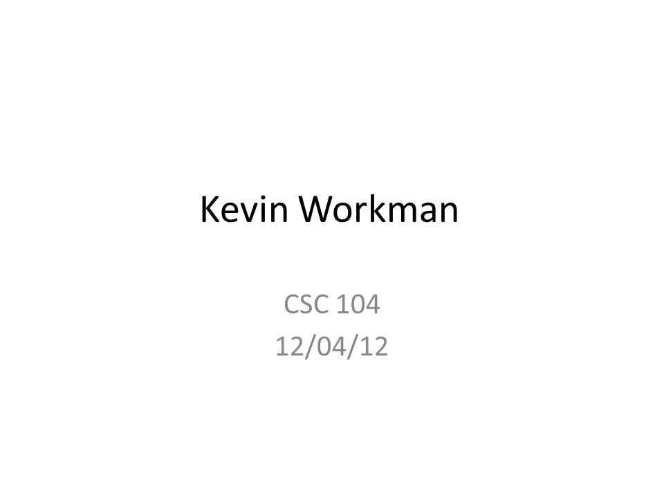Kevin Workman CSC 104 12/04/12