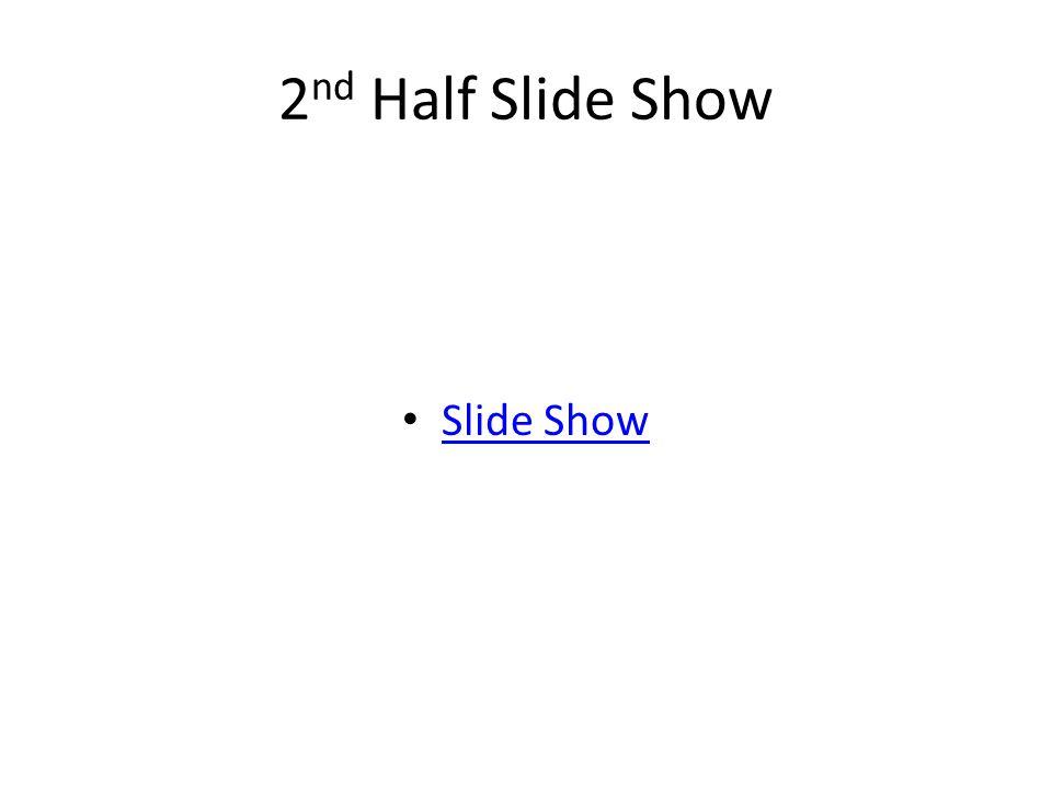 2 nd Half Slide Show Slide Show