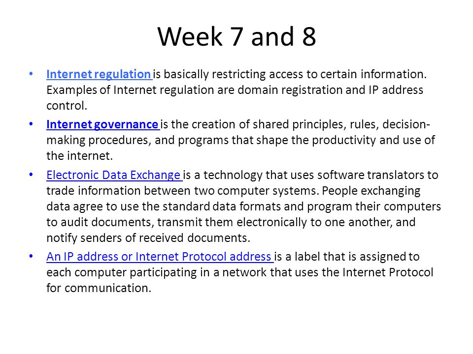 Week 7 and 8 Internet regulation is basically restricting access to certain information.