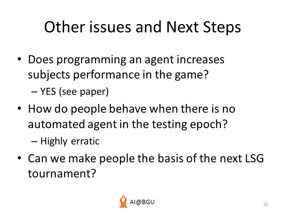 AI@BGU Other issues and Next Steps Does programming an agent increases subjects performance in the game.