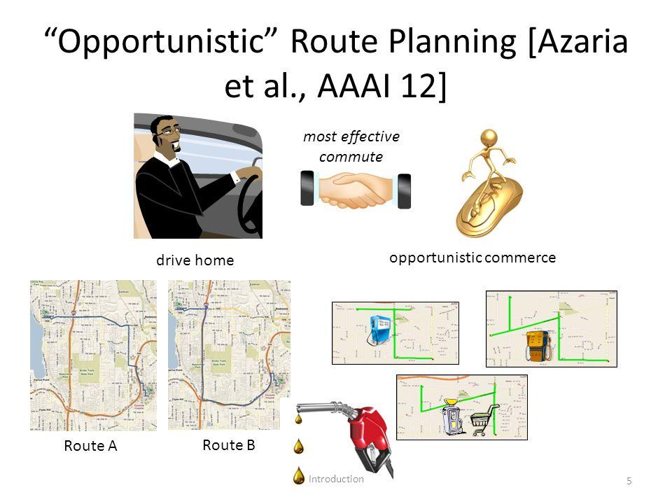 AI@BGU Opportunistic Route Planning [Azaria et al., AAAI 12] most effective commute opportunistic commerce drive home Route A Route B Introduction 5