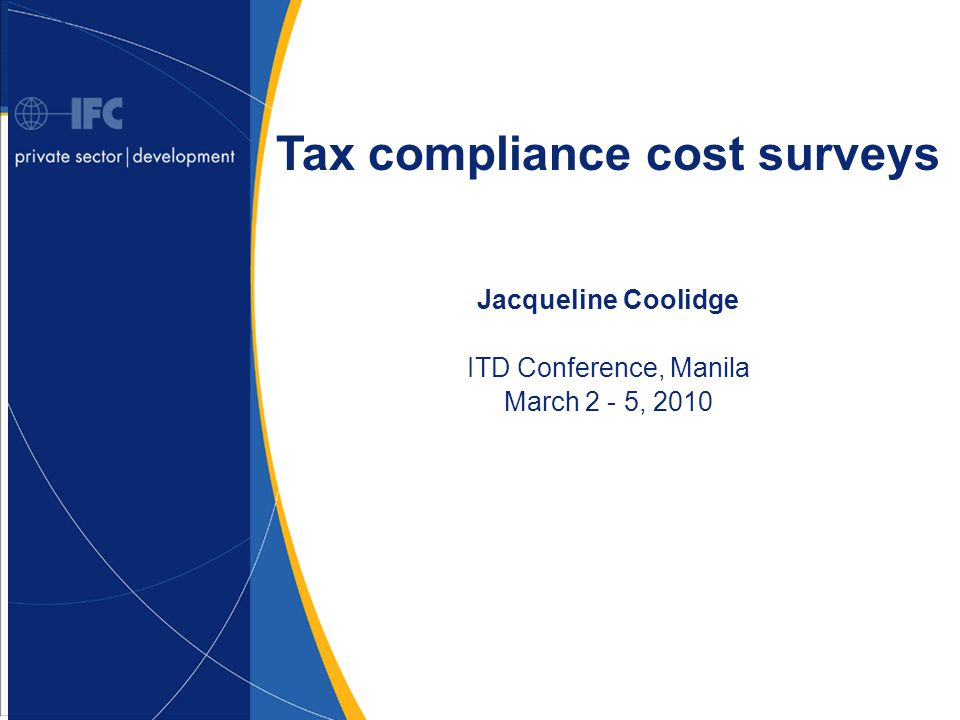 1 Tax compliance cost surveys Jacqueline Coolidge ITD Conference, Manila March 2 - 5, 2010