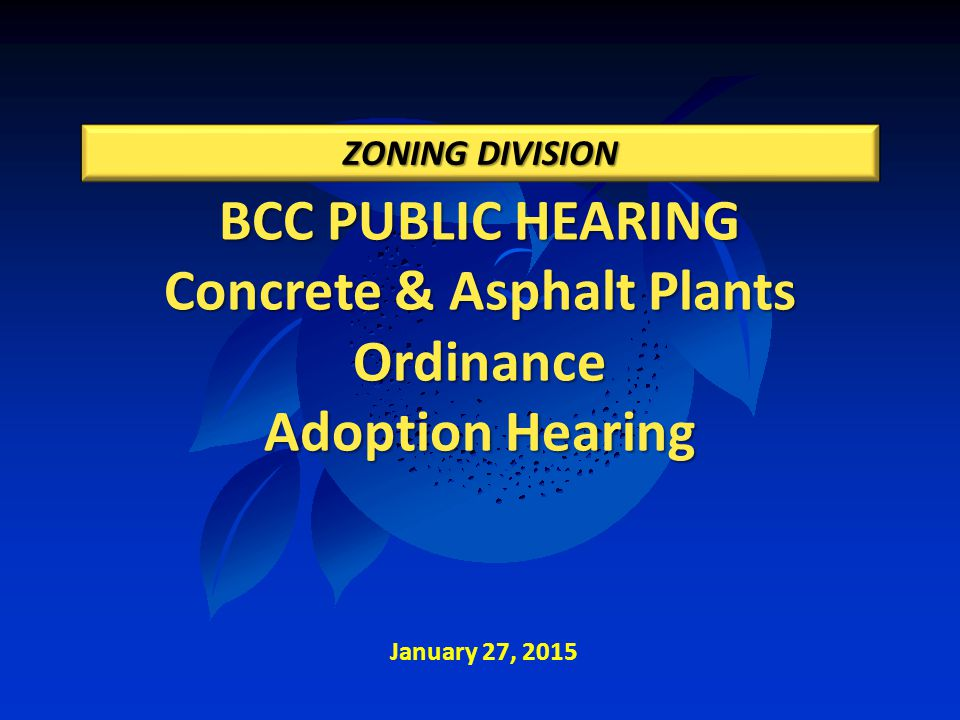 BCC PUBLIC HEARING Concrete & Asphalt Plants Ordinance Adoption Hearing ZONING DIVISION January 27, 2015