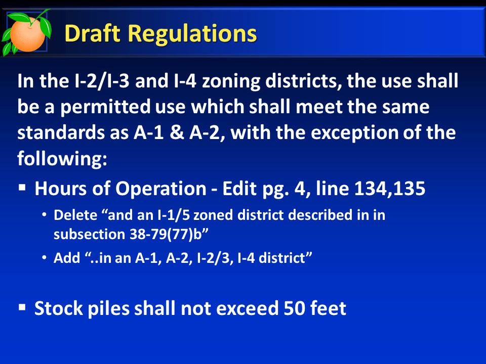 Draft Regulations In the I-2/I-3 and I-4 zoning districts, the use shall be a permitted use which shall meet the same standards as A-1 & A-2, with the exception of the following:  Hours of Operation - Edit pg.