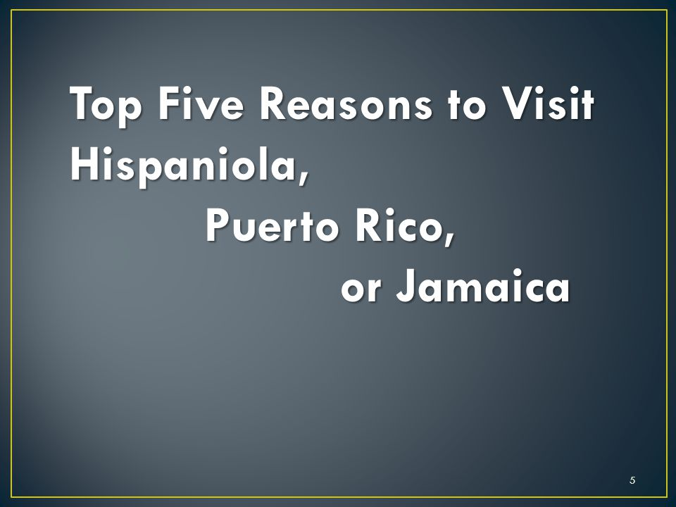 Top Five Reasons to Visit Hispaniola, Puerto Rico, or Jamaica 5
