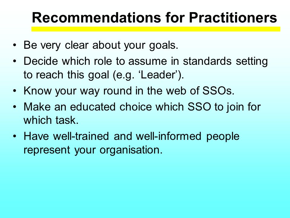 Recommendations for Practitioners Be very clear about your goals.