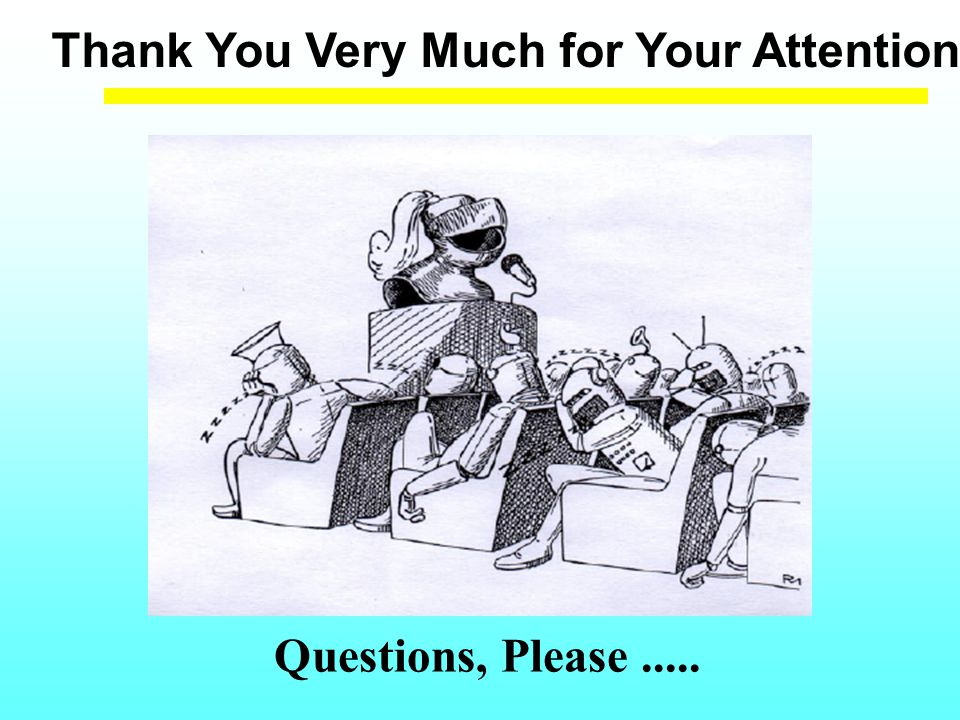 Thank You Very Much for Your Attention Questions, Please.....