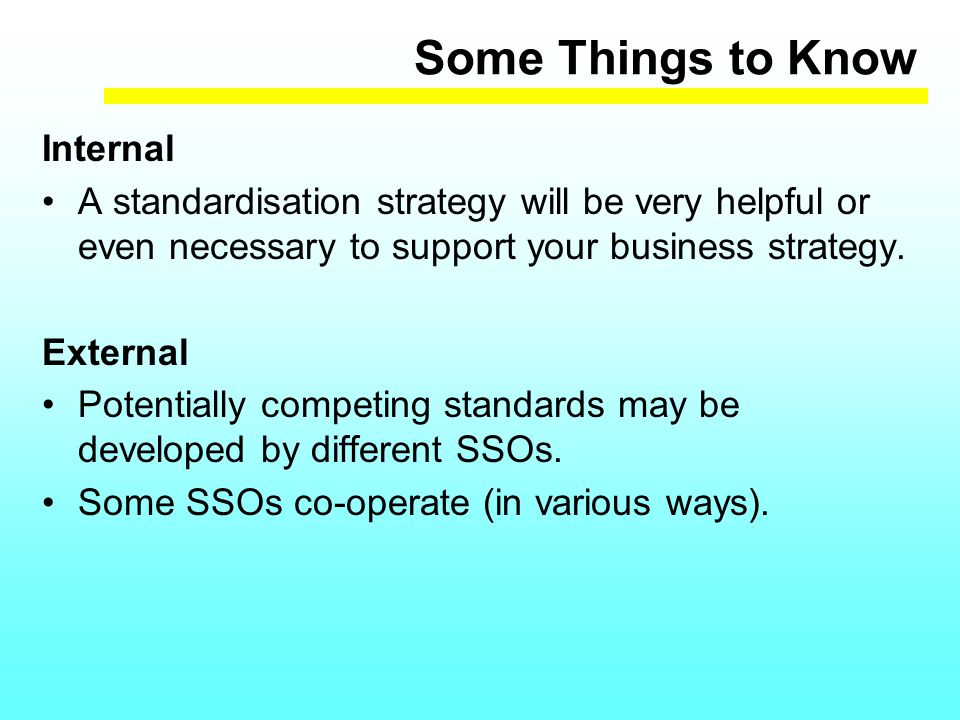 Some Things to Know Internal A standardisation strategy will be very helpful or even necessary to support your business strategy.