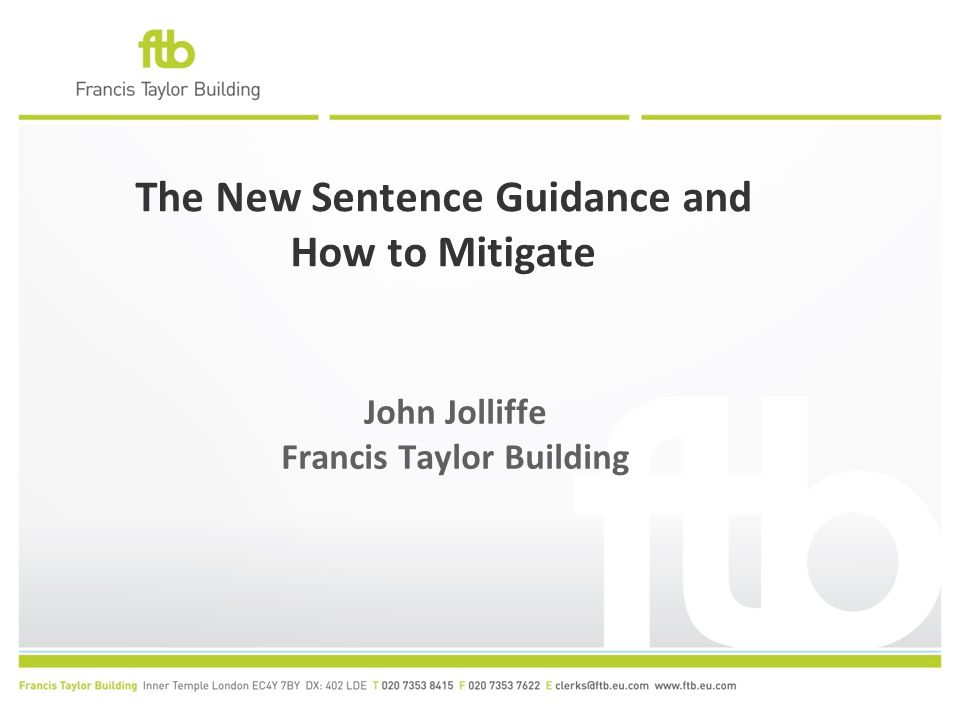The New Sentence Guidance and How to Mitigate John Jolliffe Francis Taylor Building