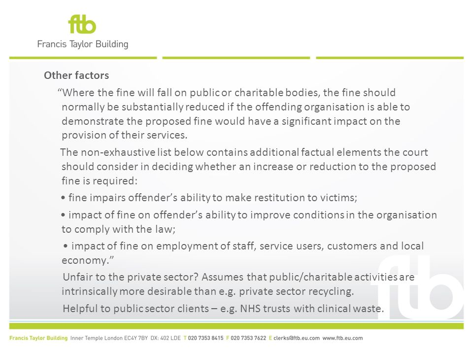 "Other factors ""Where the fine will fall on public or charitable bodies, the fine should normally be substantially reduced if the offending organisatio"