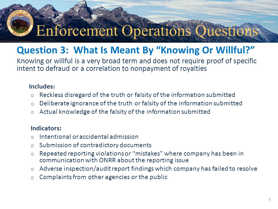 "Office of Natural Resources Revenue Question 3: What Is Meant By ""Knowing Or Willful?"" Knowing or willful is a very broad term and does not require pr"